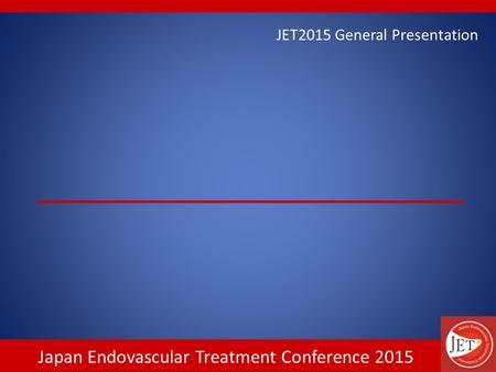 Japan Endovascular Treatment Conference 2015 JET2015 General Presentation.