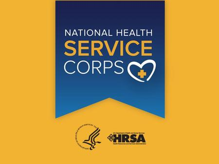 COVER. THE NATIONAL HEALTH SERVICE CORPS THE NATIONAL HEALTH SERVICE CORPS (NHSC) builds healthy communities by supporting qualified health care providers.