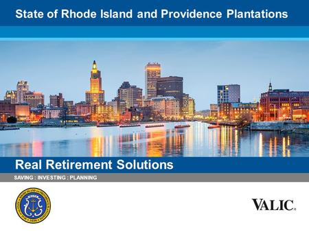 SAVING : INVESTING : PLANNING Real Retirement Solutions State of Rhode Island and Providence Plantations.