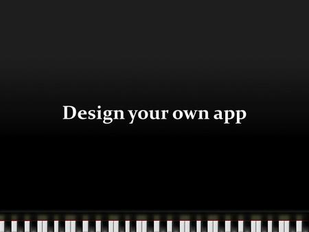 Design your own app. What did you use to determine which companies to buy? Think of all of the information you found.