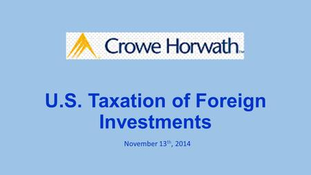 U.S. Taxation of Foreign Investments November 13 th, 2014.