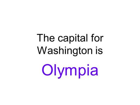 The capital for Washington is Olympia. The capital for Oregon is Salem.