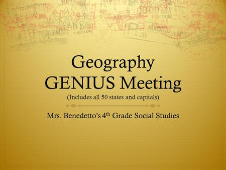 Geography GENIUS Meeting (Includes all 50 states and capitals) Mrs. Benedetto's 4 th Grade Social Studies.
