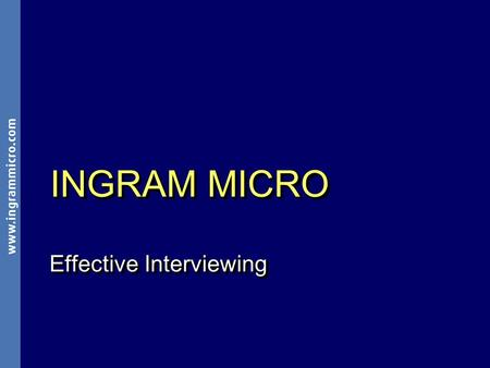 000000_1 INGRAM MICRO Effective Interviewing. 000000_2 ® ® OverviewOverview Assess your skills Assess your skills How to ace an interview How to ace an.