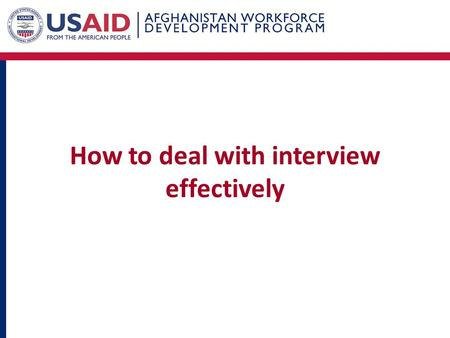 How to deal with interview effectively. What is interview ? A face-to-face discussion between the interviewer and interviewee. It's a way for employers.