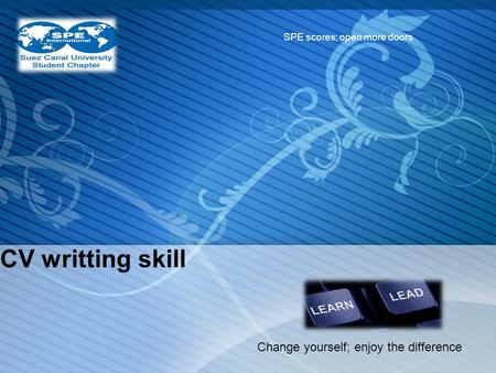 CV writting skill SPE scores; open more doors Change yourself; enjoy the difference.