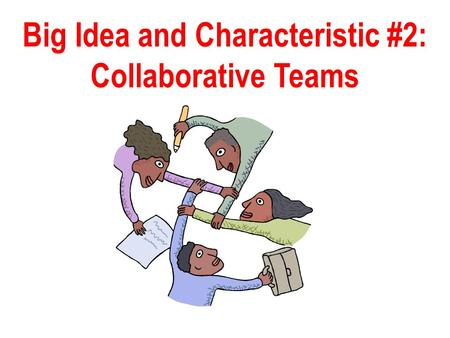 Big Idea and Characteristic #2: Collaborative Teams.