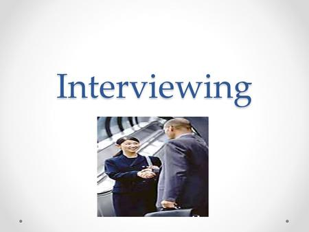 Interviewing. Objective Students will learn how to successfully interview for a job. Students will discuss the do's and don'ts of job interviewing.