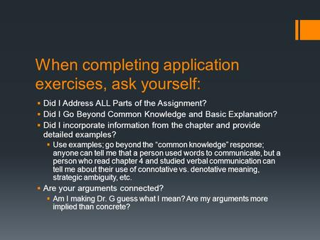 When completing application exercises, ask yourself:  Did I Address ALL Parts of the Assignment?  Did I Go Beyond Common Knowledge and Basic Explanation?