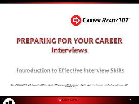 1 Copyright © 2009, Thinking Media, a division of SAI Interactive, Inc. All rights reserved. The Career Ready 101 logo is a registered trademark and Career.