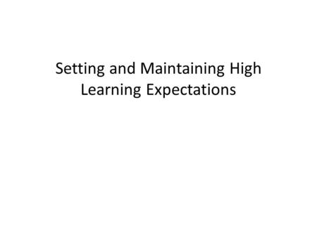 Setting and Maintaining High Learning Expectations.
