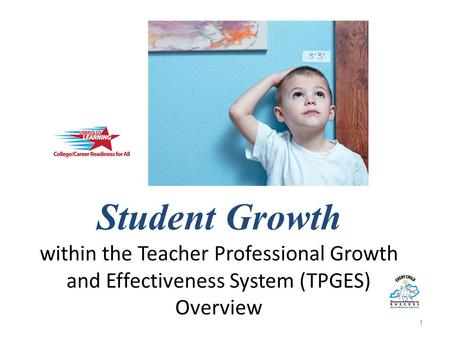 Student Growth within the Teacher Professional Growth and Effectiveness System (TPGES) Overview 1.