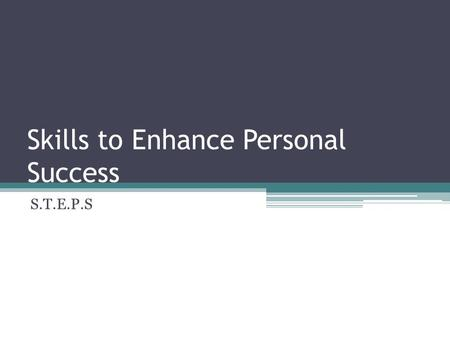 Skills to Enhance Personal Success S.T.E.P.S. Time Management  http%3A//www.youtube.com/watch%3Fv%3D4 P785j15Tzkhttp://www.youtube.com/verify_age?next_url=