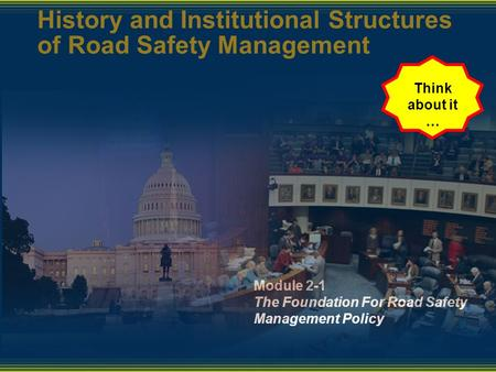 Module 2-1 The Foundation For Road Safety Management Policy History and Institutional Structures of Road Safety Management Think about it …
