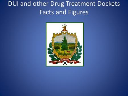 DUI and other Drug Treatment Dockets Facts and Figures.
