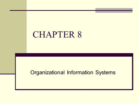 CHAPTER 8 Organizational Information Systems. CHAPTER OUTLINE 8.1 Transaction Processing Systems 8.2 Functional Area Information Systems 8.3 Enterprise.