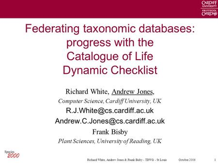 1October 2006Richard White, Andrew Jones & Frank Bisby - TDWG - St Louis Federating taxonomic databases: progress with the Catalogue of Life Dynamic Checklist.