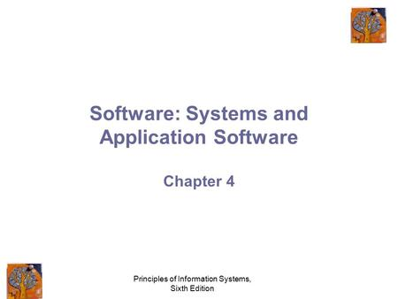 Principles of Information Systems, Sixth Edition Software: Systems and Application Software Chapter 4.