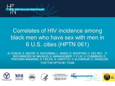 Correlates of HIV incidence among black men who have sex with men in 6 U.S. cities (HPTN 061) B. KOBLIN, K. MAYER, S. ESHLEMAN, L. WANG, S. SHOPTAW, C.