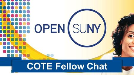COTE Fellow Chat Intro. Community of Practice 1 2 Learn More:  ote/ Join:  te/fellowship-expectations/