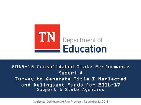 2014-15 Consolidated State Performance Report & Survey to Generate Title I Neglected and Delinquent Funds for 2016-17 Subpart 1 State Agencies Neglected,