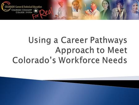 Real Purpose Vision: Colorado Career & Technical Education (CTE) delivers proven pathways to lifelong career success! Mission: CTE ensures a thriving.