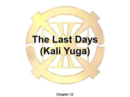 The Last Days (Kali Yuga) Chapter 12. Why do we need the Last Days? (Kali Yuga?)