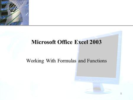 XP 1 Microsoft Office Excel 2003 Working With Formulas and Functions.