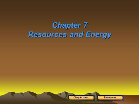 Copyright © by Holt, Rinehart and Winston. All rights reserved. ResourcesChapter menu Chapter 7 Resources and <strong>Energy</strong>.