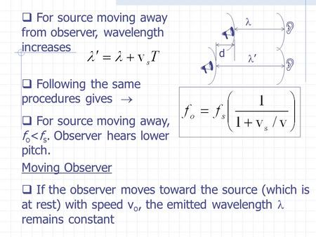  For source moving away from observer, wavelength increases  Following the same procedures gives   For source moving away, f o <f s. Observer hears.