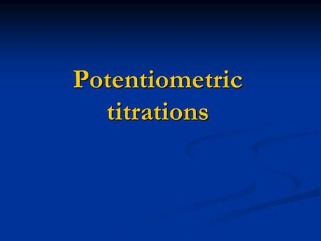 Potentiometric titrations. Principle It mesures the change in potential, can be used for all kinds of titration : It mesures the change in potential,