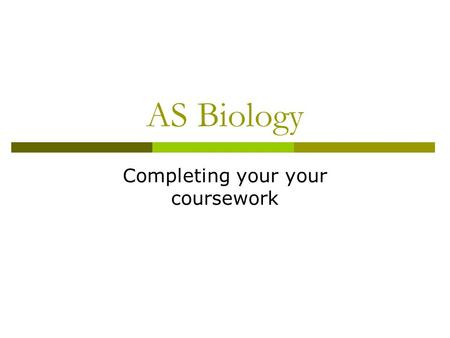 AS Biology Completing your your coursework. Planning  This has already been completed.  Must be a clearly defined section of your final report – write.