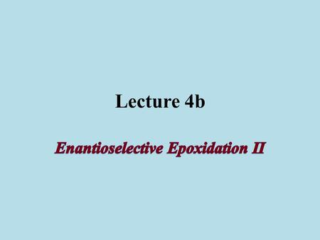 Lecture 4b. Theory of Epoxidation The epoxidation is carried out in a biphasic system Organic layer: ethyl acetate, Jacobsen catalyst, unknown alkene.