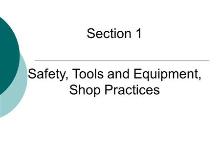 Section 1 Safety, Tools and Equipment, Shop Practices.