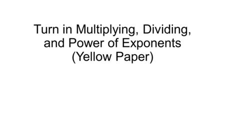 Turn in Multiplying, Dividing, and Power of Exponents (Yellow Paper)