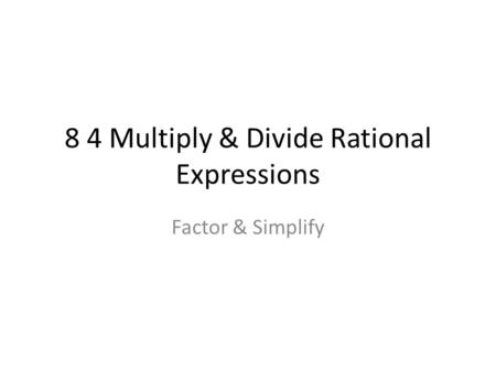 8 4 Multiply & Divide Rational Expressions