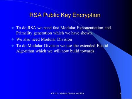 CS 312 - Modular Division and RSA1 RSA Public Key Encryption To do RSA we need fast Modular Exponentiation and Primality generation which we have shown.