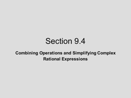 Section 9.4 Combining Operations and Simplifying Complex Rational Expressions.