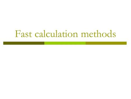 Fast calculation methods. Addition  Add 137,95 Solution: 137+95= (137-5)+100= 132+100= 232.