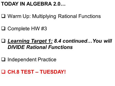 TODAY IN ALGEBRA 2.0…  Warm Up: Multiplying Rational Functions  Complete HW #3  Learning Target 1: 8.4 continued…You will DIVIDE Rational Functions.