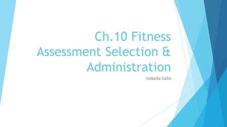 Ch.10 Fitness Assessment Selection & Administration Isabella Salle.
