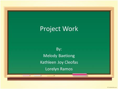 Project Work By: Melody Baetiong Kathleen Joy Cleofas Lorelyn Ramos.