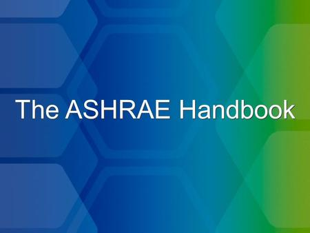 "The ASHRAE Handbook. Background of the Handbook Predecessor document: American Society of Heating and Ventilating Engineers' (ASH&VE) ""Heating and Ventilating."