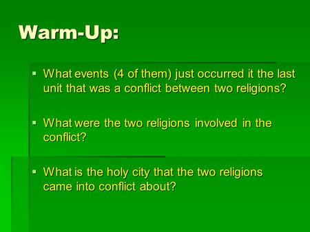 Warm-Up:  What events (4 of them) just occurred it the last unit that was a conflict between two religions?  What were the two religions involved in.