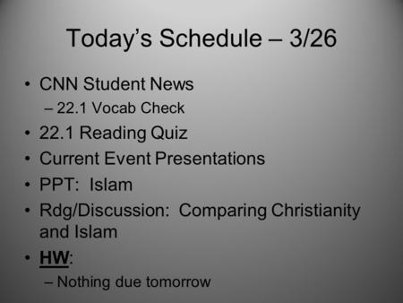 Today's Schedule – 3/26 CNN Student News –22.1 Vocab Check 22.1 Reading Quiz Current Event Presentations PPT: Islam Rdg/Discussion: Comparing Christianity.