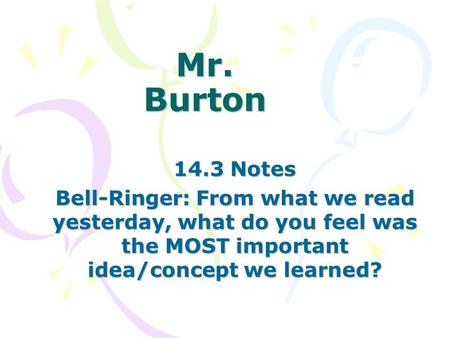 Mr. Burton 14.3 Notes Bell-Ringer: From what we read yesterday, what do you feel was the MOST important idea/concept we learned?