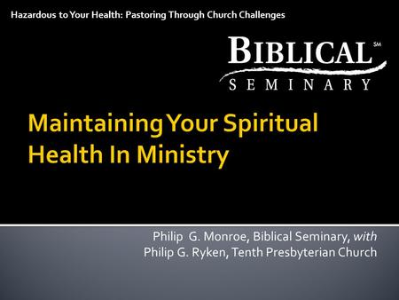 Philip G. Monroe, Biblical Seminary, with Philip G. Ryken, Tenth Presbyterian Church Hazardous to Your Health: Pastoring Through Church Challenges.