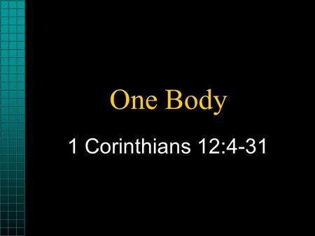 One Body 1 Corinthians 12:4-31 1 Corinthians 12:4 Now there are diversities of gifts, but the same Spirit.