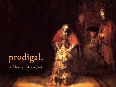 "Recap  prodigal: ""recklessly extravagant""  Both sons were lost  The Father sacrificed greatly to offer reconciliation  Hope for all sons to recognize."