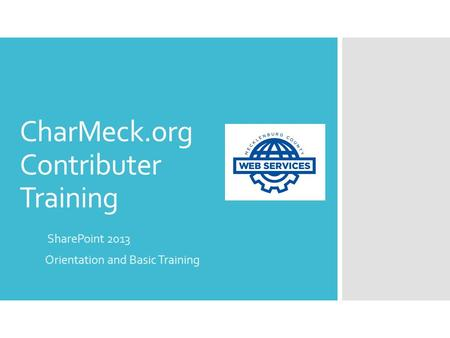 CharMeck.org Contributer Training SharePoint 2013 Orientation and Basic Training.